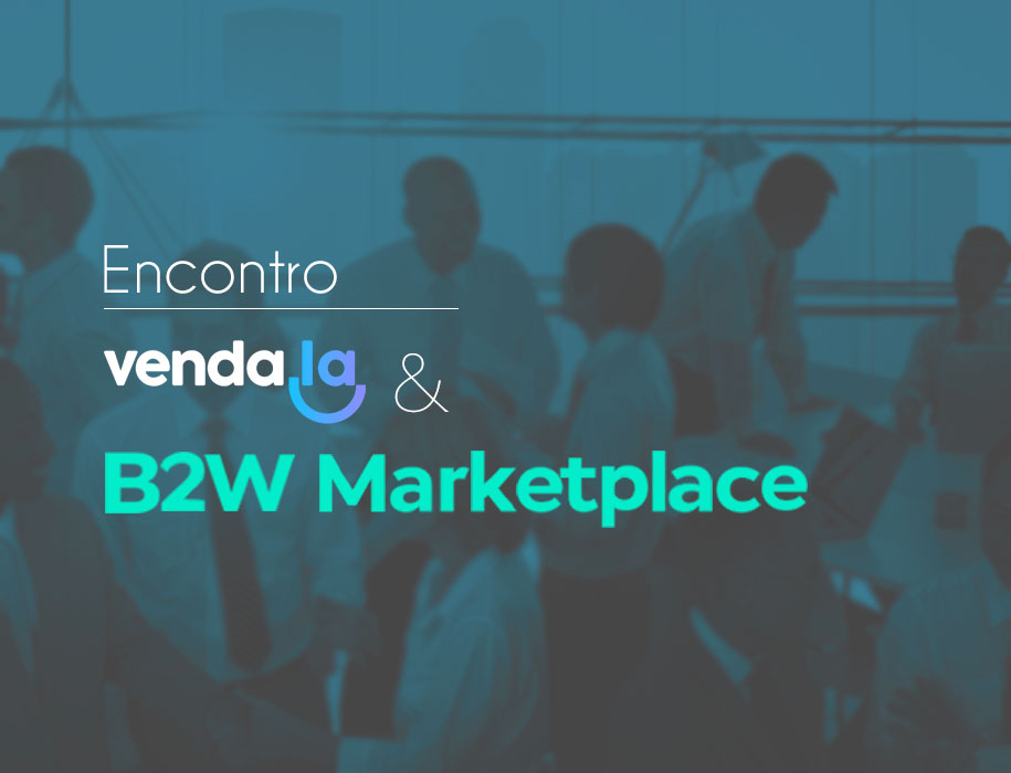 Encontro Venda.la & B2W Marketplace