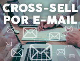 Como aplicar Cross-Sell utilizando e-mail?
