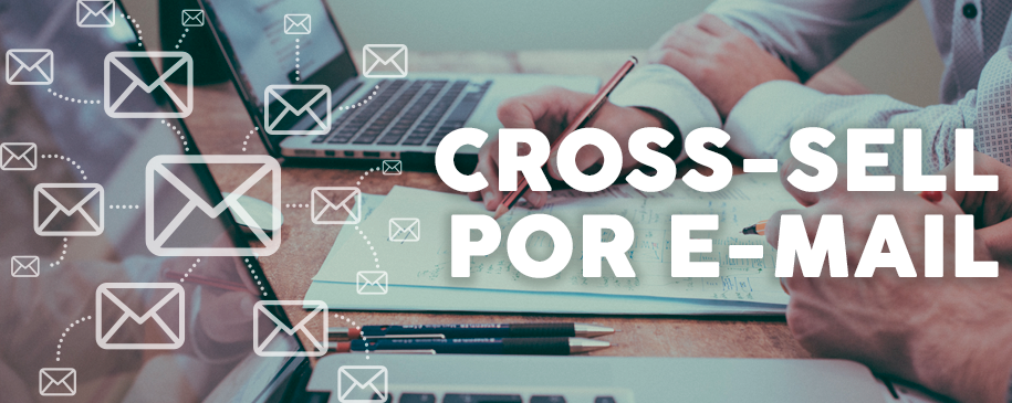 Como aplicar Cross-Sell utilizando e-mail?