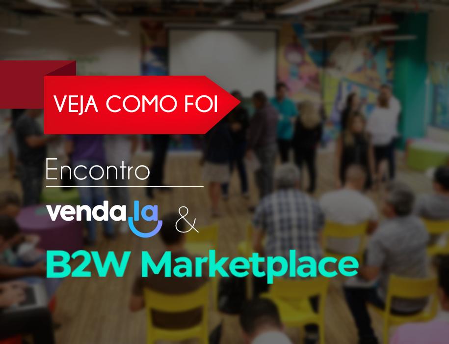 Veja como foi o Evento da Venda.la com a B2W Marketplace