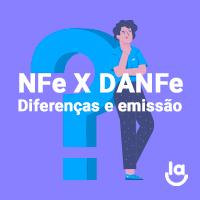 NFe x DANFE: Entenda a diferença e como emitir esses documentos