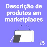 Descrição de Produtos em marketplaces: como fazer?