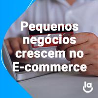 Drops de E-commerce #4 – Pequenos Negócios crescem no e-commerce