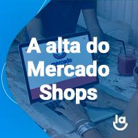 Drops de E-commerce #7 – A alta do Mercado Shops