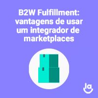 B2W FulFillment: vantagens e melhores práticas