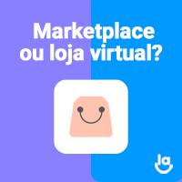 Marketplace ou loja virtual: qual escolher?