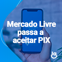Drops de E-commerce #8 – Mercado Livre passa a aceitar PIX