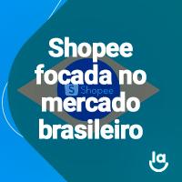 Drops de E-commerce #6 – Shopee focada no mercado brasileiro