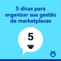 5 dicas para organizar sua Gestão de Marketplaces