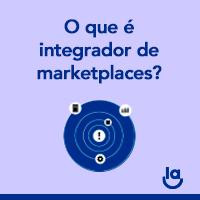 O que é integrador de marketplaces e porque ele é essencial