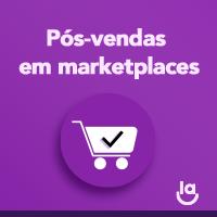 Nunca esqueça do pós-venda em marketplaces