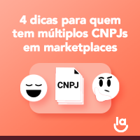 4 dicas para quem tem múltiplos CNPJs em marketplaces